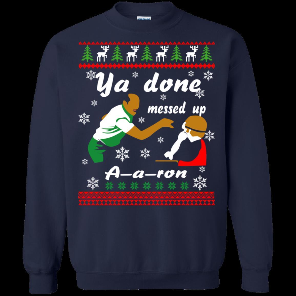 Aaron Ugly Christmas Sweater Ya Done Messed Up T Shirt Hoodies Sweatshirt 1